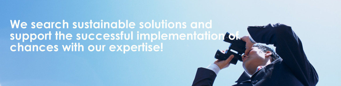 Management services We search sustainable solutions and support the successful implementation of chances through our expertise!